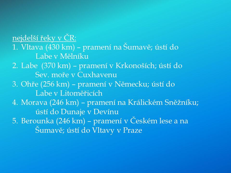 nejdelší řeky v ČR: Vltava (430 km) – pramení na Šumavě; ústí do Labe v Mělníku.