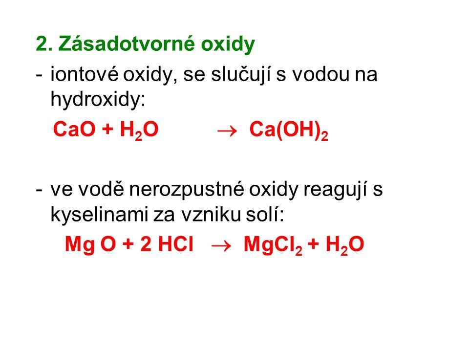 iontové oxidy, se slučují s vodou na hydroxidy: CaO + H2O  Ca(OH)2