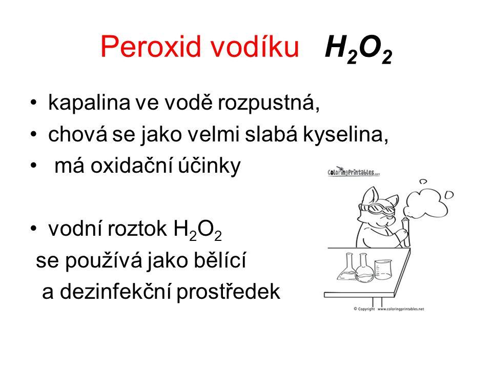 Peroxid vodíku H2O2 kapalina ve vodě rozpustná,