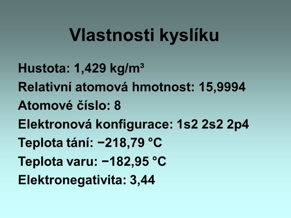 Vlastnosti kyslíku Hustota: 1,429 kg/m³