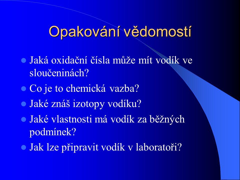 Opakování vědomostí Jaká oxidační čísla může mít vodík ve sloučeninách Co je to chemická vazba Jaké znáš izotopy vodíku
