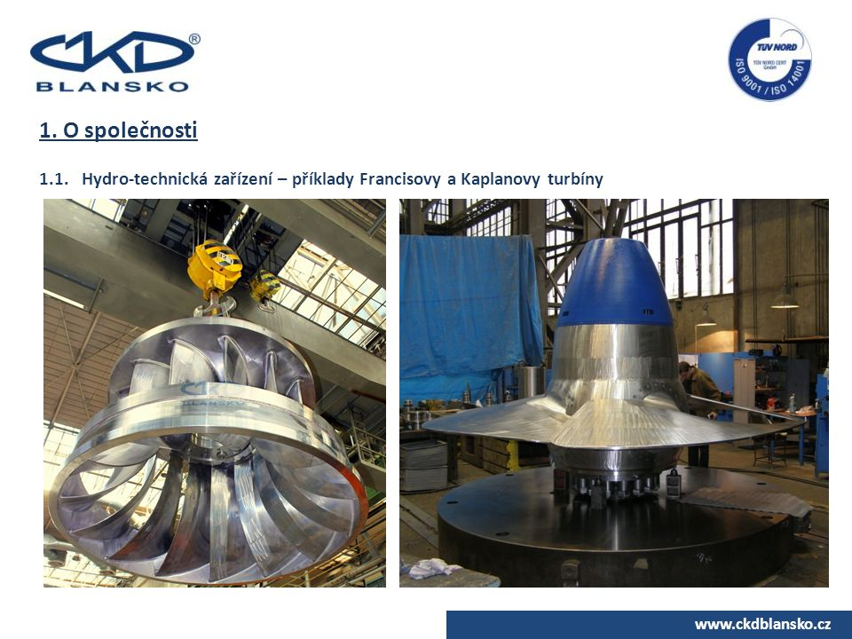 1. O společnosti 1.1. Hydro-technická zařízení – příklady Francisovy a Kaplanovy turbíny.