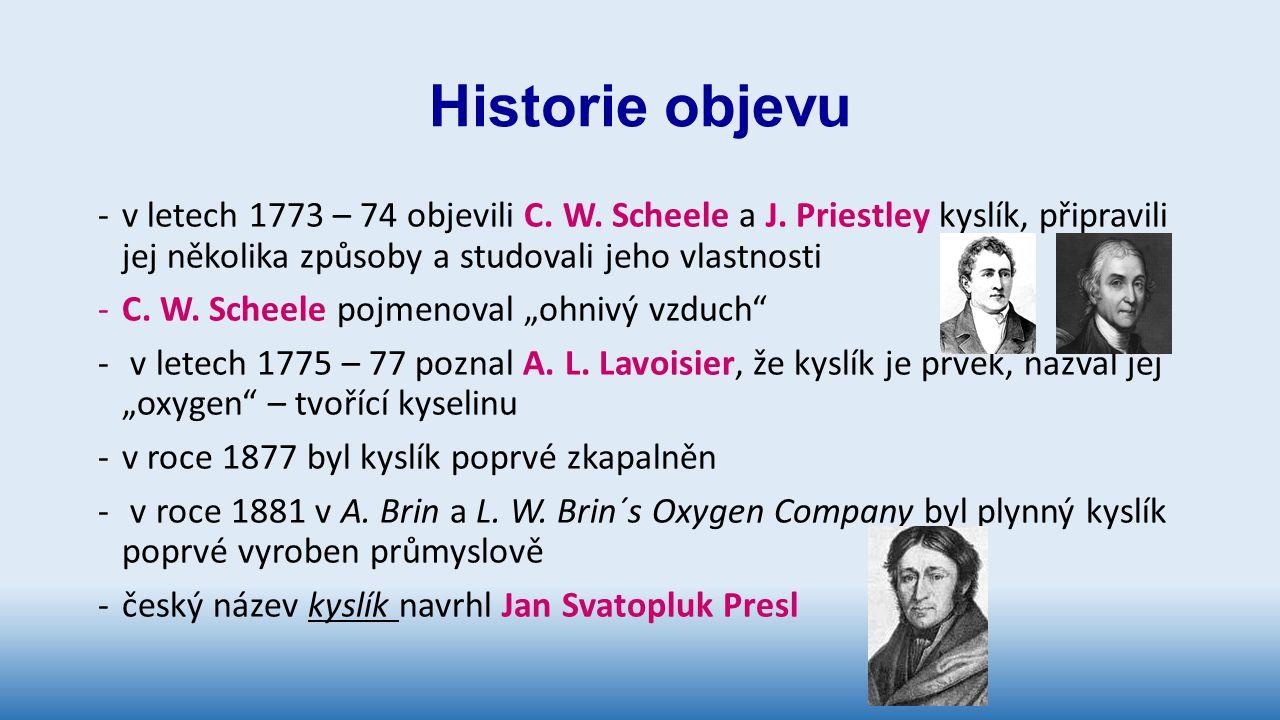 Historie objevu v letech 1773 – 74 objevili C. W. Scheele a J. Priestley kyslík, připravili jej několika způsoby a studovali jeho vlastnosti.