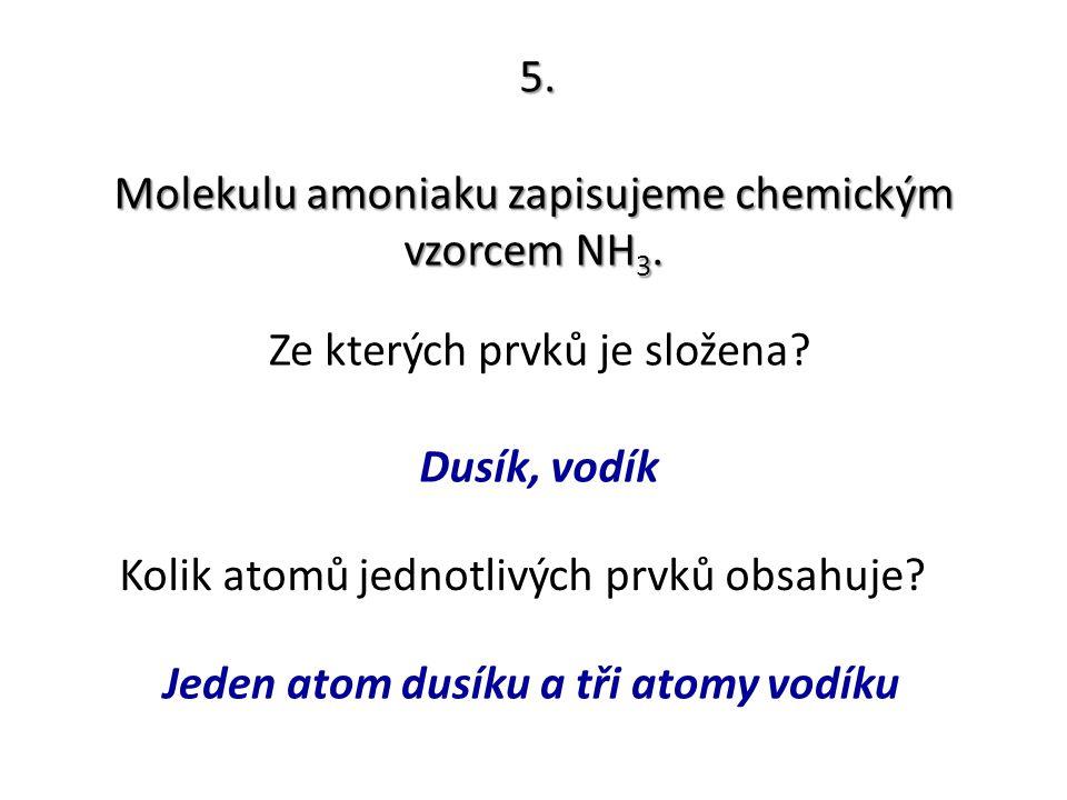 Jeden atom dusíku a tři atomy vodíku