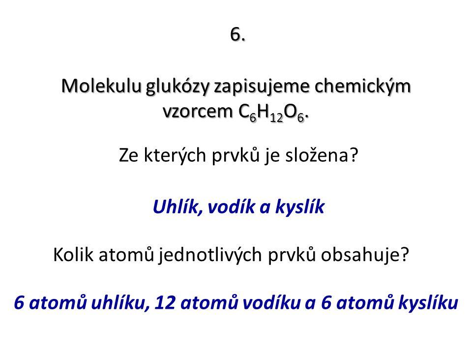 6 atomů uhlíku, 12 atomů vodíku a 6 atomů kyslíku