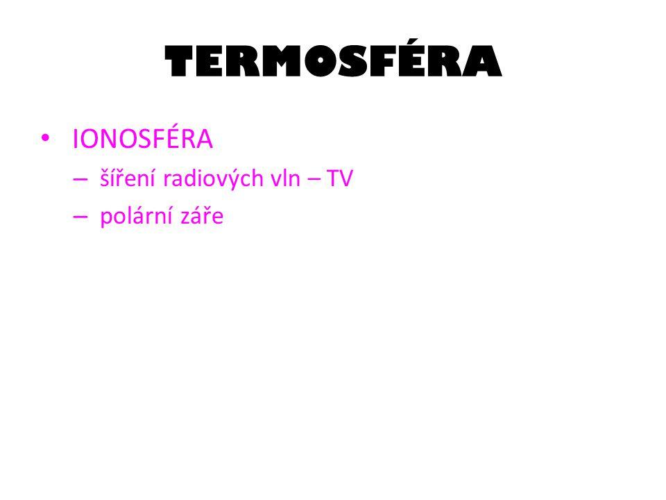 TERMOSFÉRA IONOSFÉRA šíření radiových vln – TV polární záře