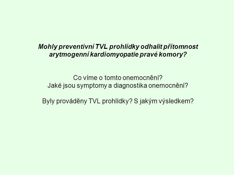 Mohly preventivní TVL prohlídky odhalit přítomnost arytmogenní kardiomyopatie pravé komory.