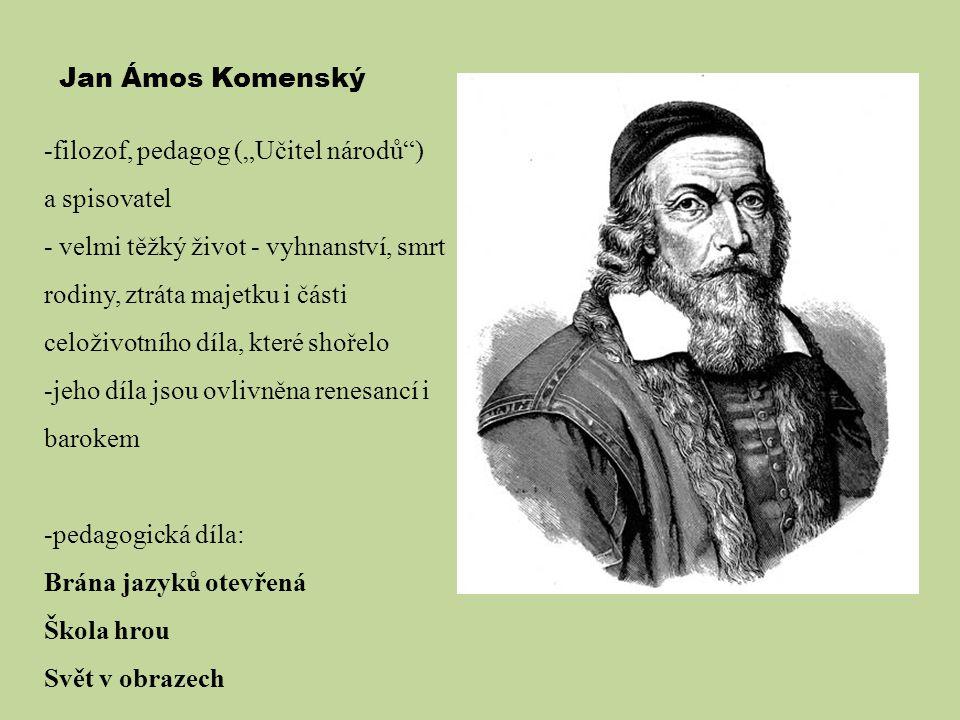 """Jan Ámos Komenský filozof, pedagog (""""Učitel národů ) a spisovatel."""