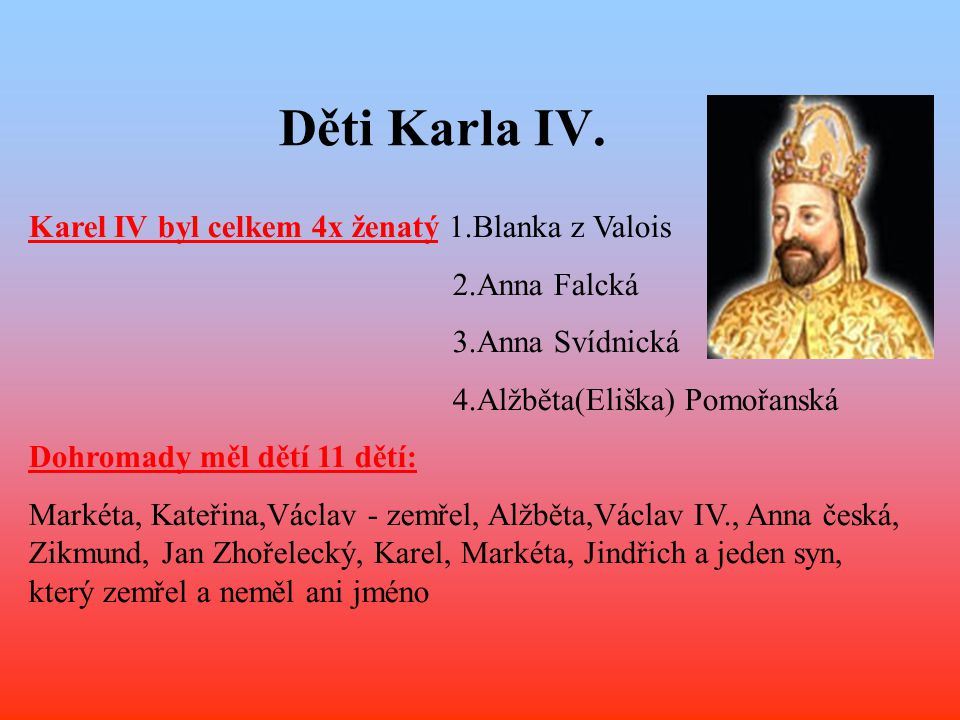 Děti Karla IV. Karel IV byl celkem 4x ženatý 1.Blanka z Valois