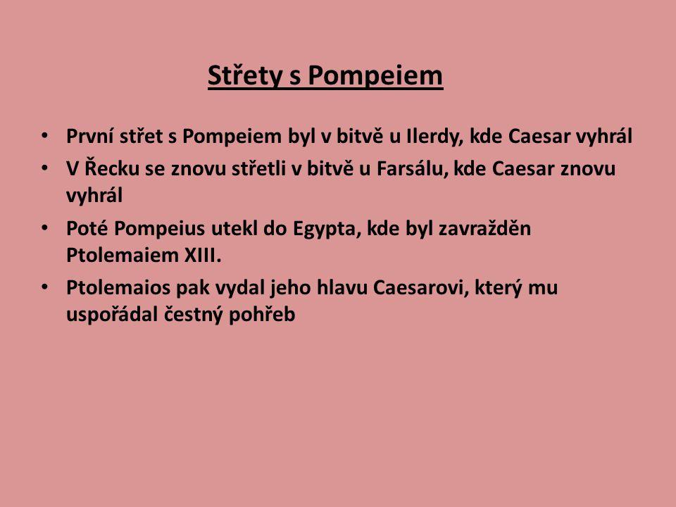 Střety s Pompeiem První střet s Pompeiem byl v bitvě u Ilerdy, kde Caesar vyhrál.