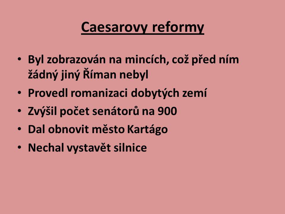 Caesarovy reformy Byl zobrazován na mincích, což před ním žádný jiný Říman nebyl. Provedl romanizaci dobytých zemí.