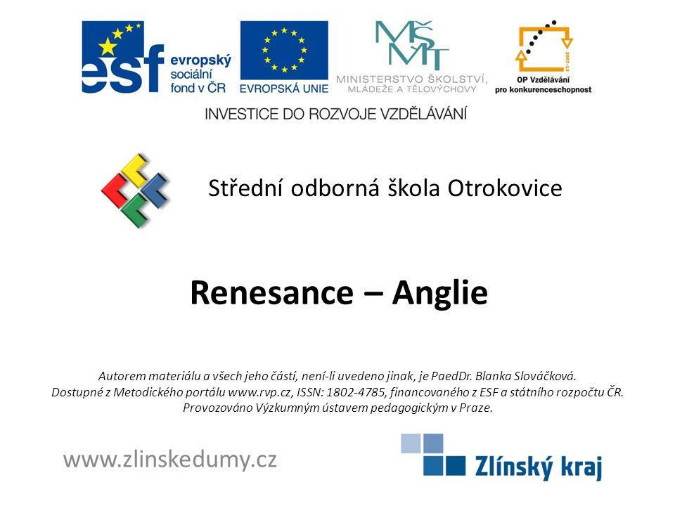 Renesance – Anglie Střední odborná škola Otrokovice www.zlinskedumy.cz