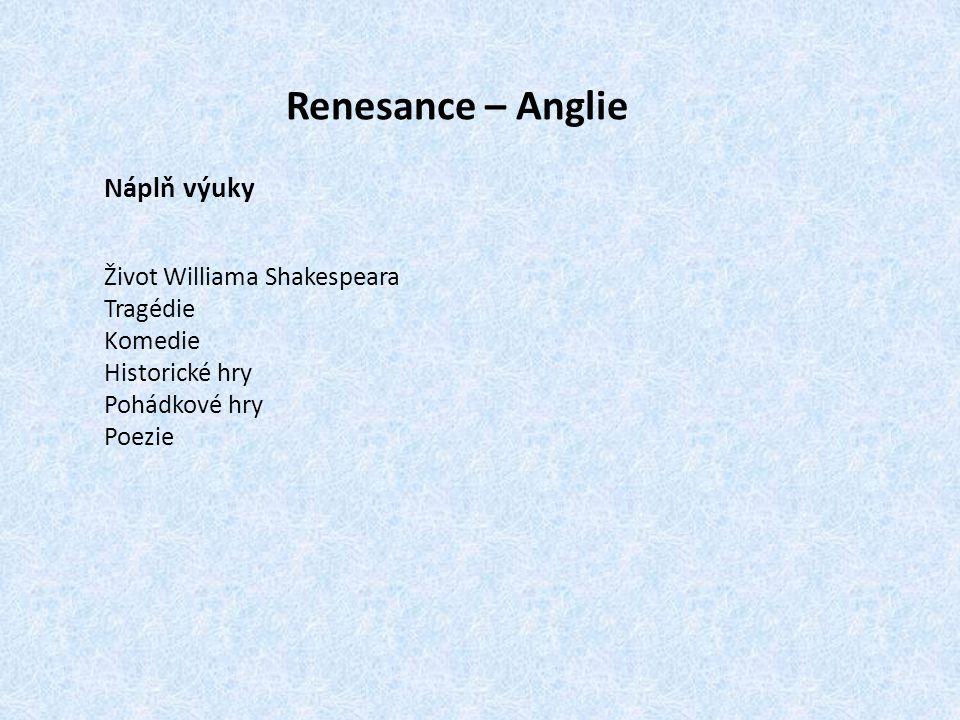Renesance – Anglie Náplň výuky Život Williama Shakespeara Tragédie