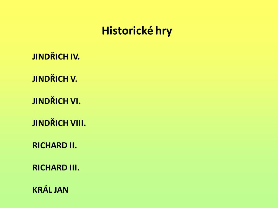 Historické hry JINDŘICH IV. JINDŘICH V. JINDŘICH VI. JINDŘICH VIII.