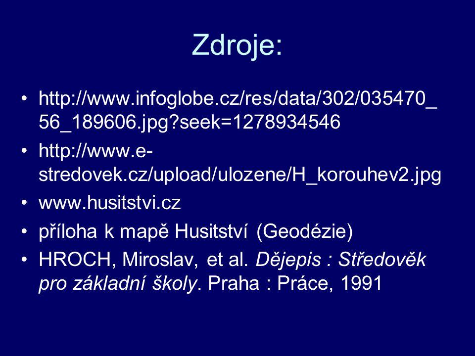 Zdroje: http://www.infoglobe.cz/res/data/302/035470_56_189606.jpg seek=1278934546. http://www.e-stredovek.cz/upload/ulozene/H_korouhev2.jpg.