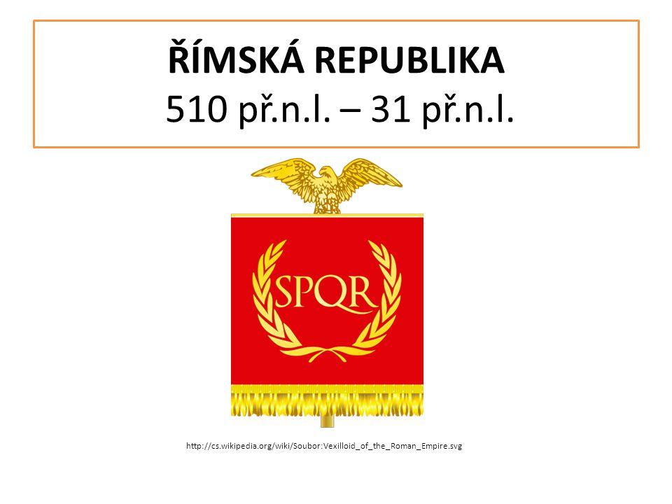 ŘÍMSKÁ REPUBLIKA 510 př.n.l. – 31 př.n.l.