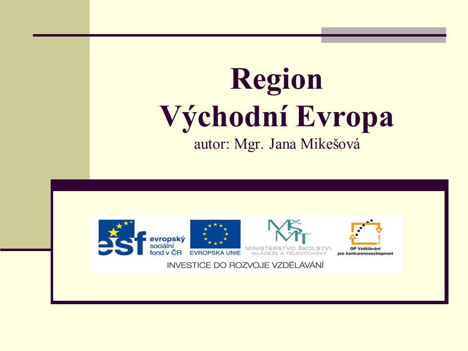 Region Východní Evropa autor: Mgr. Jana Mikešová