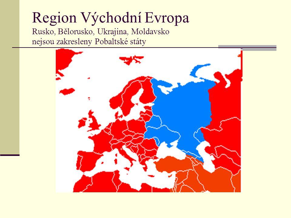 Region Východní Evropa Rusko, Bělorusko, Ukrajina, Moldavsko nejsou zakresleny Pobaltské státy