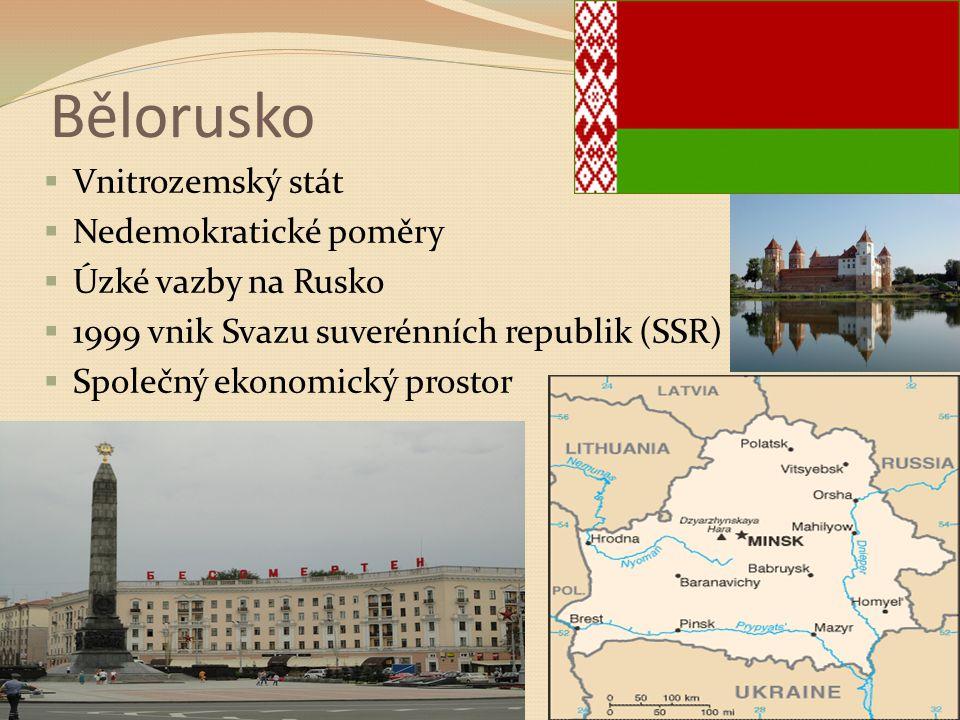 Bělorusko Vnitrozemský stát Nedemokratické poměry Úzké vazby na Rusko