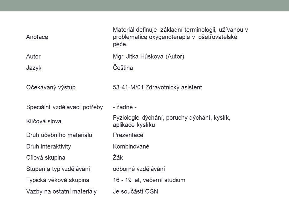 Anotace Materiál definuje základní terminologii, užívanou v problematice oxygenoterapie v ošetřovatelské péče.