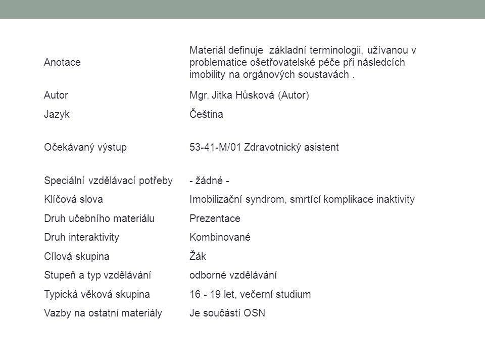 Anotace Materiál definuje základní terminologii, užívanou v problematice ošetřovatelské péče při následcích imobility na orgánových soustavách .