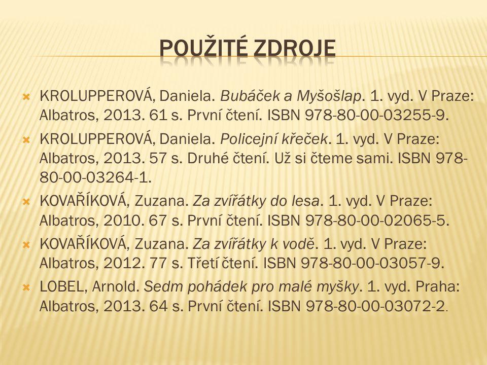 Použité zdroje Krolupperová, Daniela. Bubáček a Myšošlap. 1. vyd. V Praze: Albatros, 2013. 61 s. První čtení. ISBN 978-80-00-03255-9.