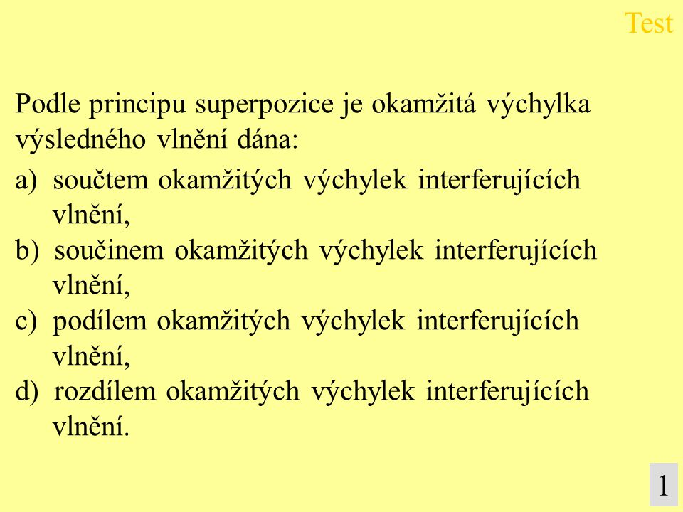 Test 1 Podle principu superpozice je okamžitá výchylka