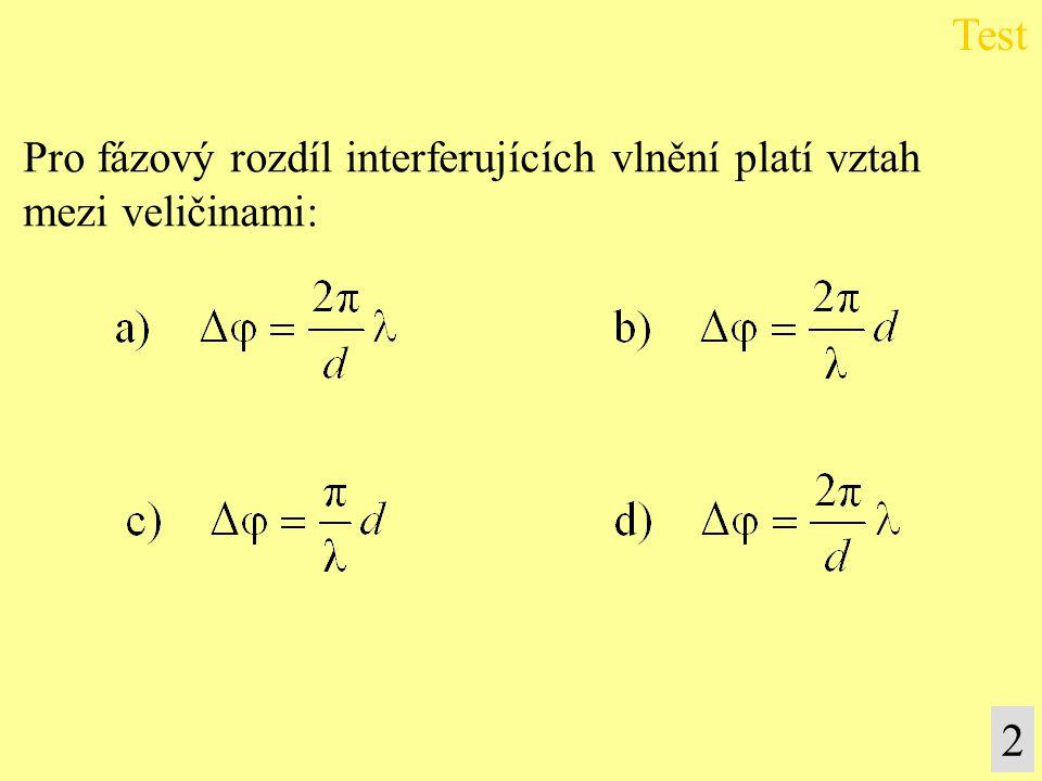Test 2 Pro fázový rozdíl interferujících vlnění platí vztah
