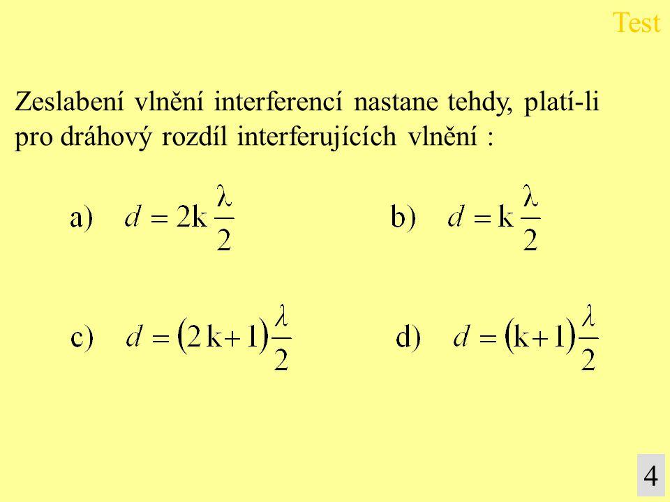Test 4 Zeslabení vlnění interferencí nastane tehdy, platí-li