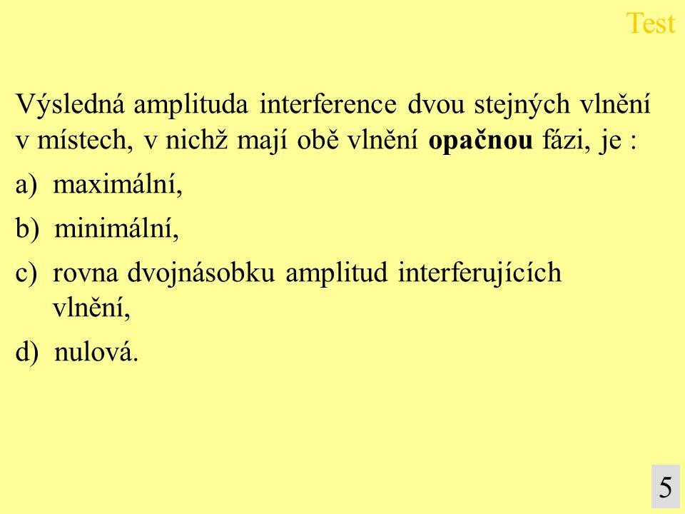 Test 5 Výsledná amplituda interference dvou stejných vlnění
