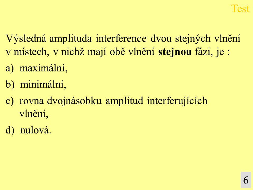 Test 6 Výsledná amplituda interference dvou stejných vlnění