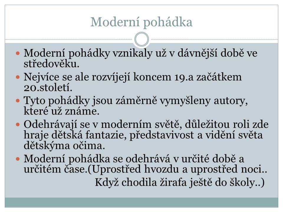 Moderní pohádka Moderní pohádky vznikaly už v dávnější době ve středověku. Nejvíce se ale rozvíjejí koncem 19.a začátkem 20.století.