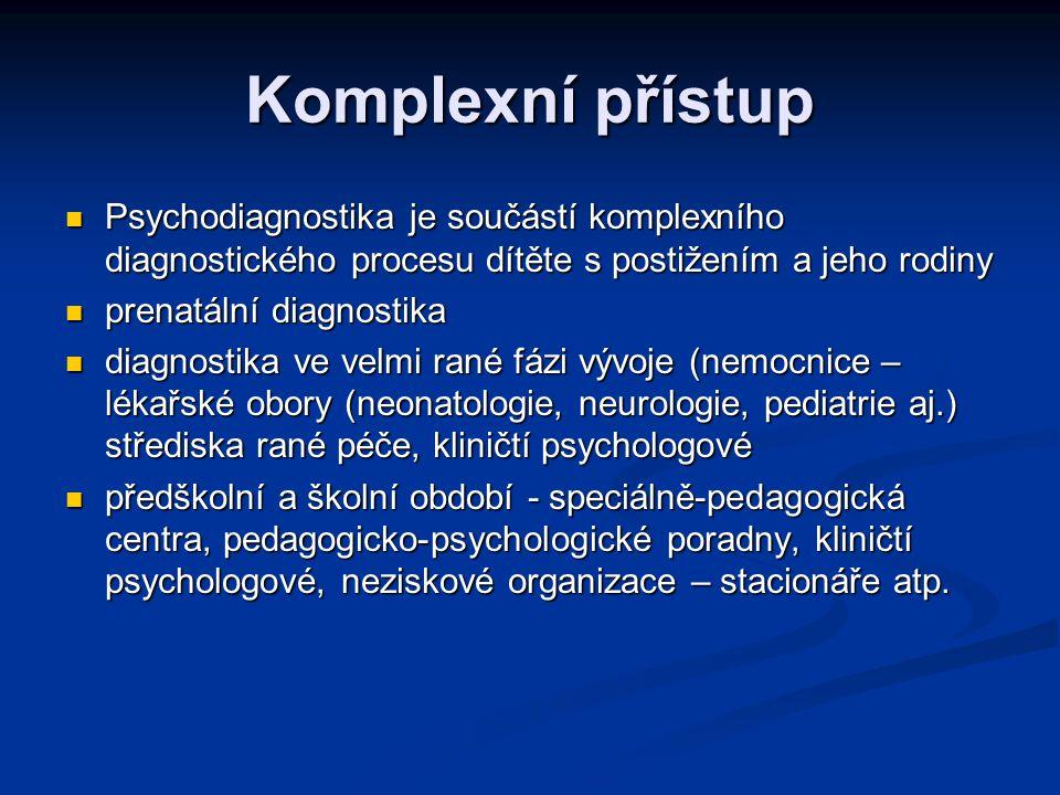 Komplexní přístup Psychodiagnostika je součástí komplexního diagnostického procesu dítěte s postižením a jeho rodiny.