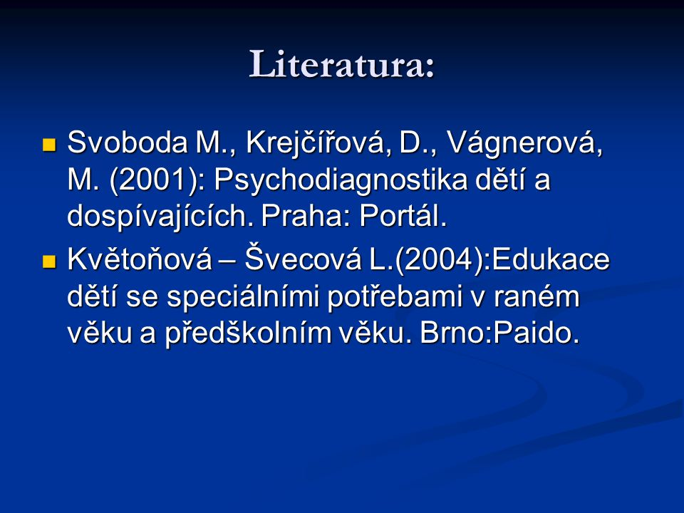 Literatura: Svoboda M., Krejčířová, D., Vágnerová, M. (2001): Psychodiagnostika dětí a dospívajících. Praha: Portál.