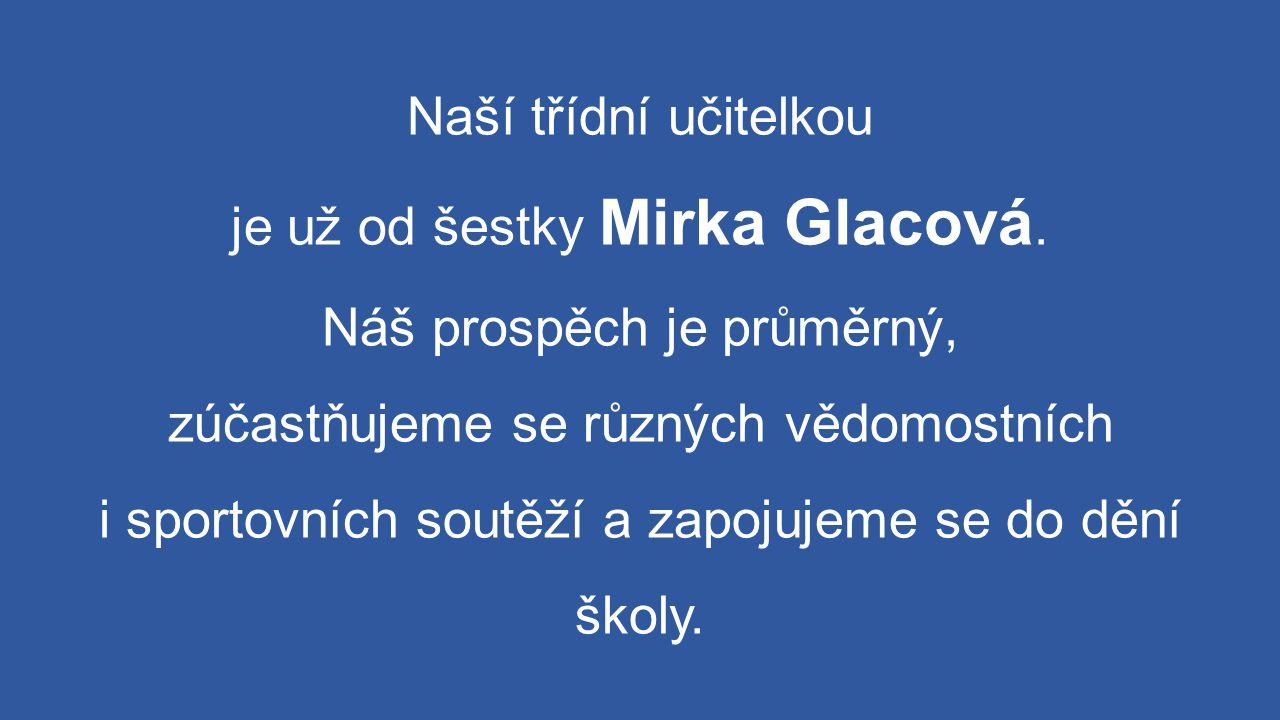 Naší třídní učitelkou je už od šestky Mirka Glacová
