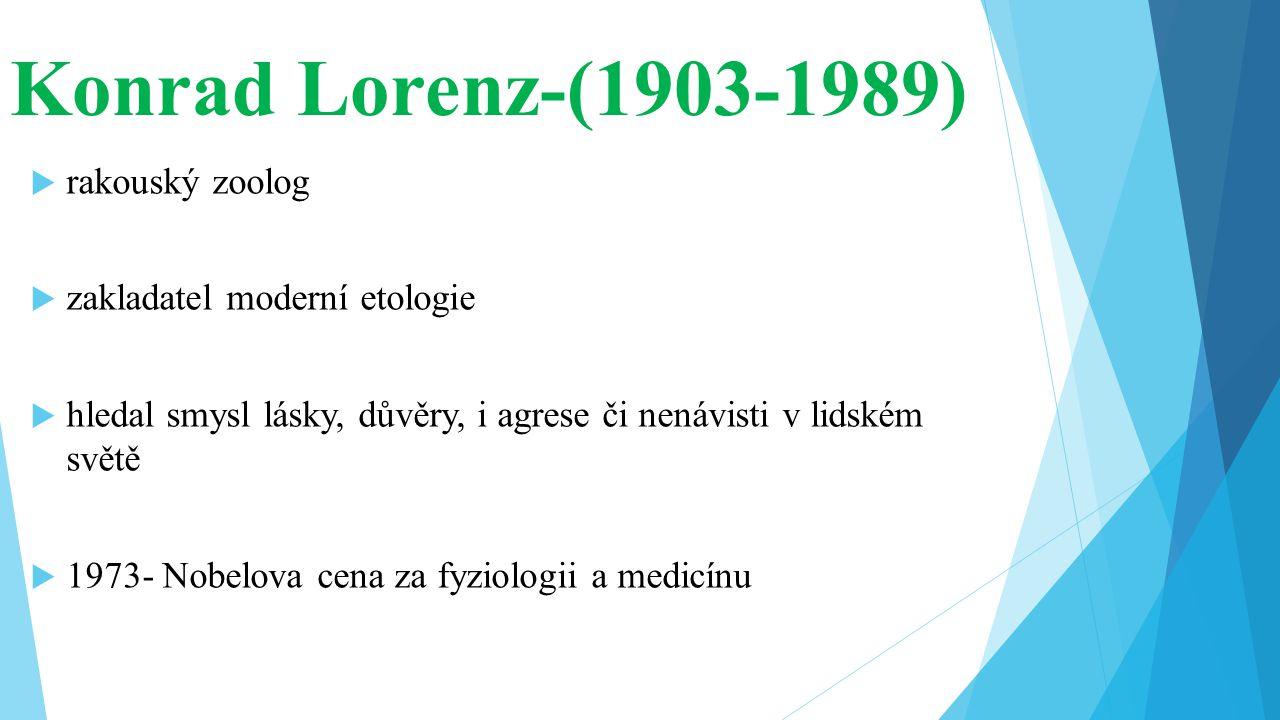 Konrad Lorenz-(1903-1989) rakouský zoolog zakladatel moderní etologie