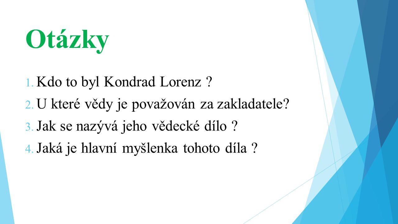 Otázky Kdo to byl Kondrad Lorenz