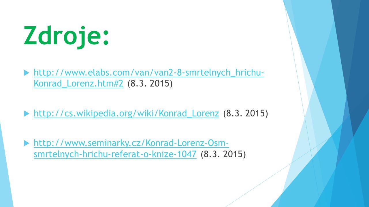 Zdroje: http://www.elabs.com/van/van2-8-smrtelnych_hrichu- Konrad_Lorenz.htm#2 (8.3. 2015) http://cs.wikipedia.org/wiki/Konrad_Lorenz (8.3. 2015)