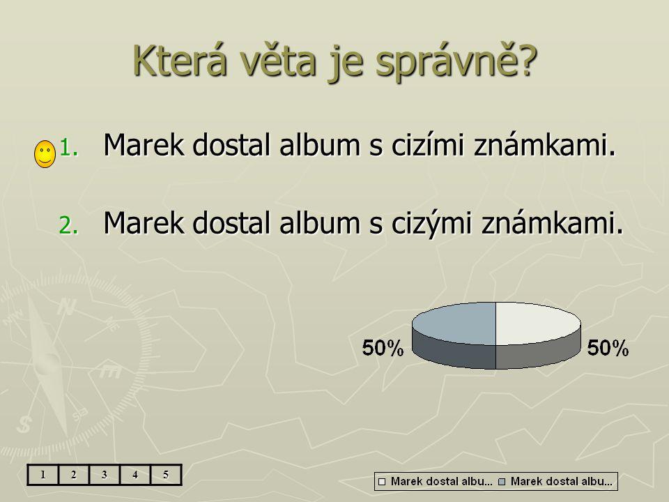 Která věta je správně Marek dostal album s cizími známkami.