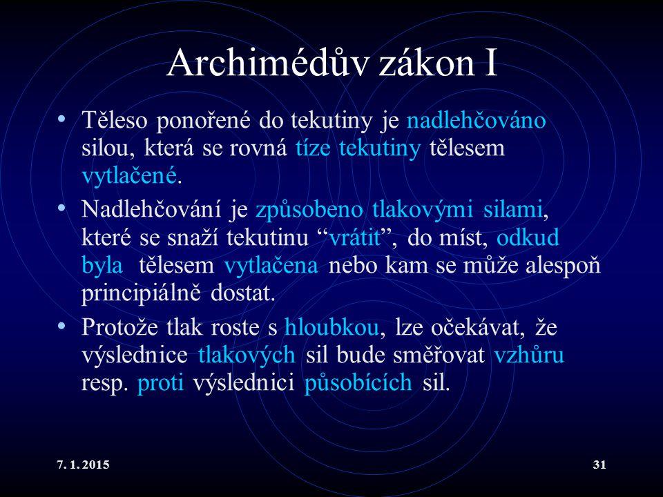 Archimédův zákon I Těleso ponořené do tekutiny je nadlehčováno silou, která se rovná tíze tekutiny tělesem vytlačené.