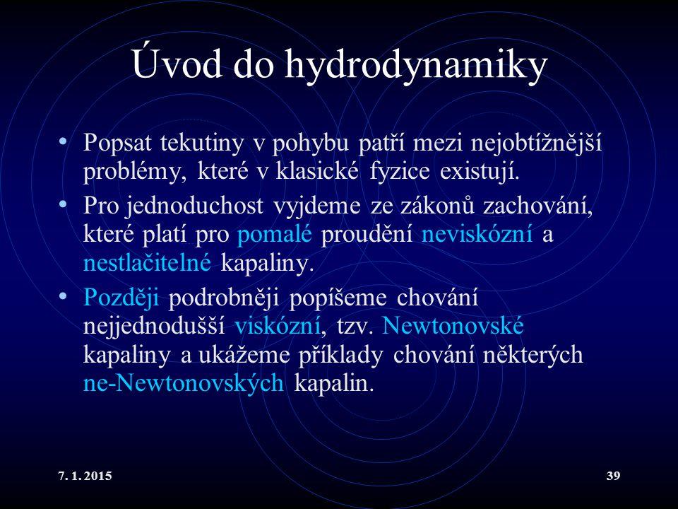 Úvod do hydrodynamiky Popsat tekutiny v pohybu patří mezi nejobtížnější problémy, které v klasické fyzice existují.