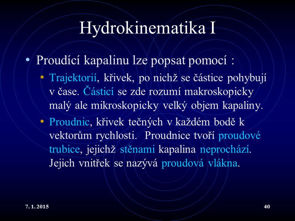 Hydrokinematika I Proudící kapalinu lze popsat pomocí :