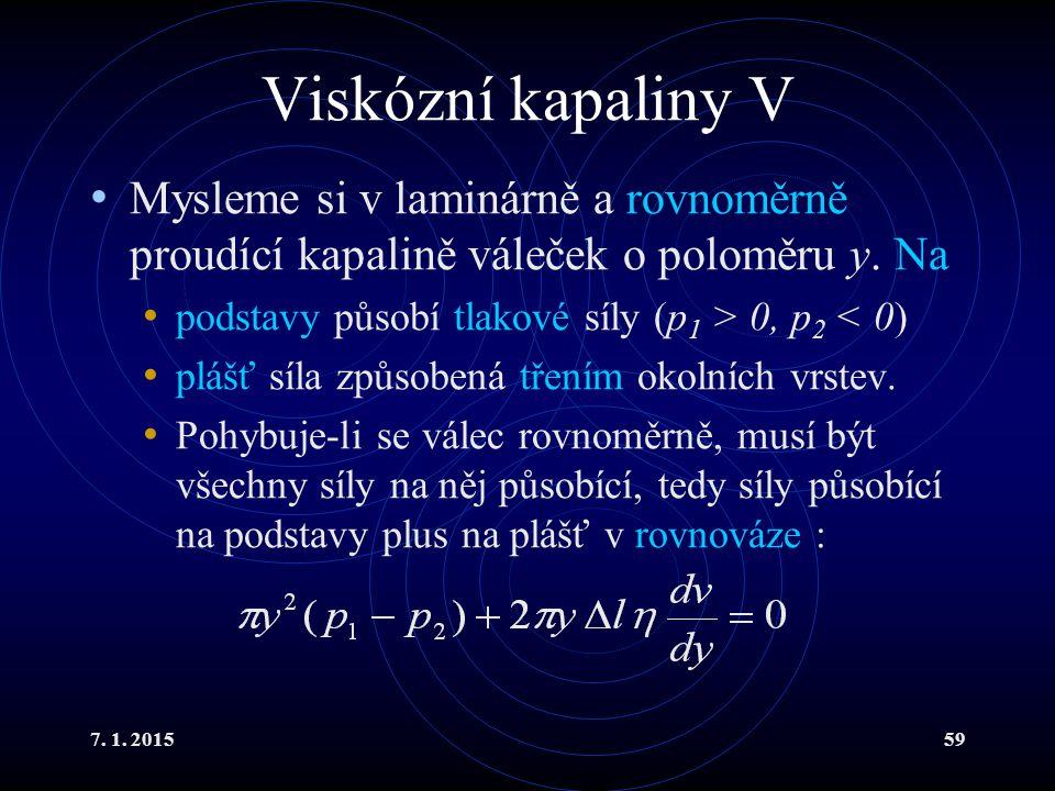 Viskózní kapaliny V Mysleme si v laminárně a rovnoměrně proudící kapalině váleček o poloměru y. Na.