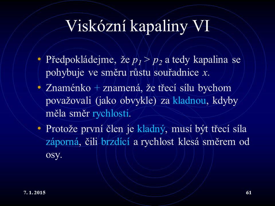 Viskózní kapaliny VI Předpokládejme, že p1 > p2 a tedy kapalina se pohybuje ve směru růstu souřadnice x.