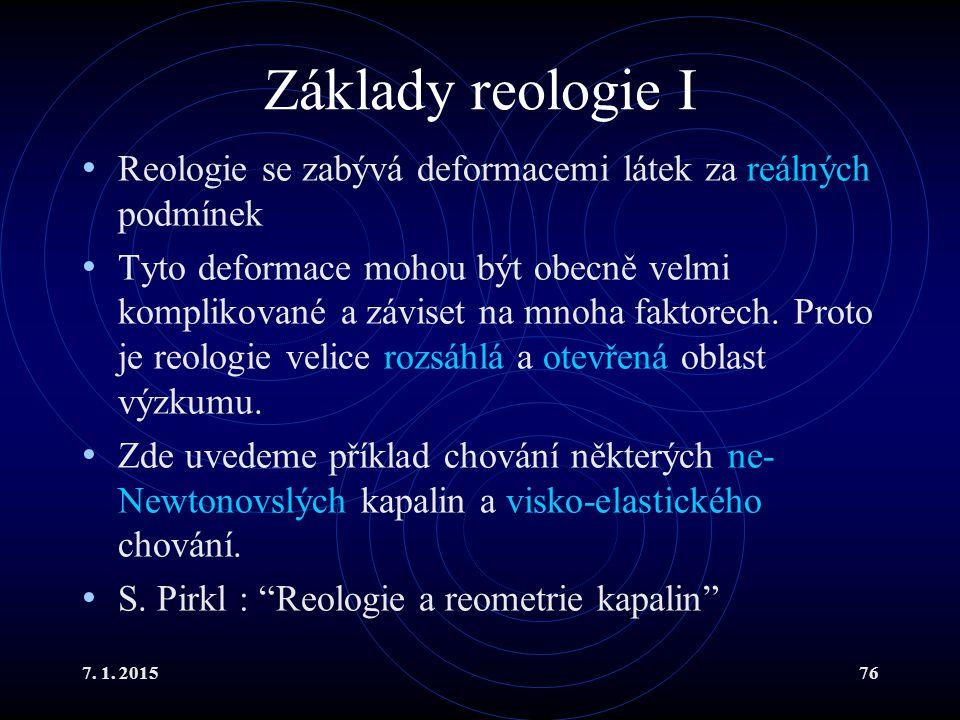 Základy reologie I Reologie se zabývá deformacemi látek za reálných podmínek.