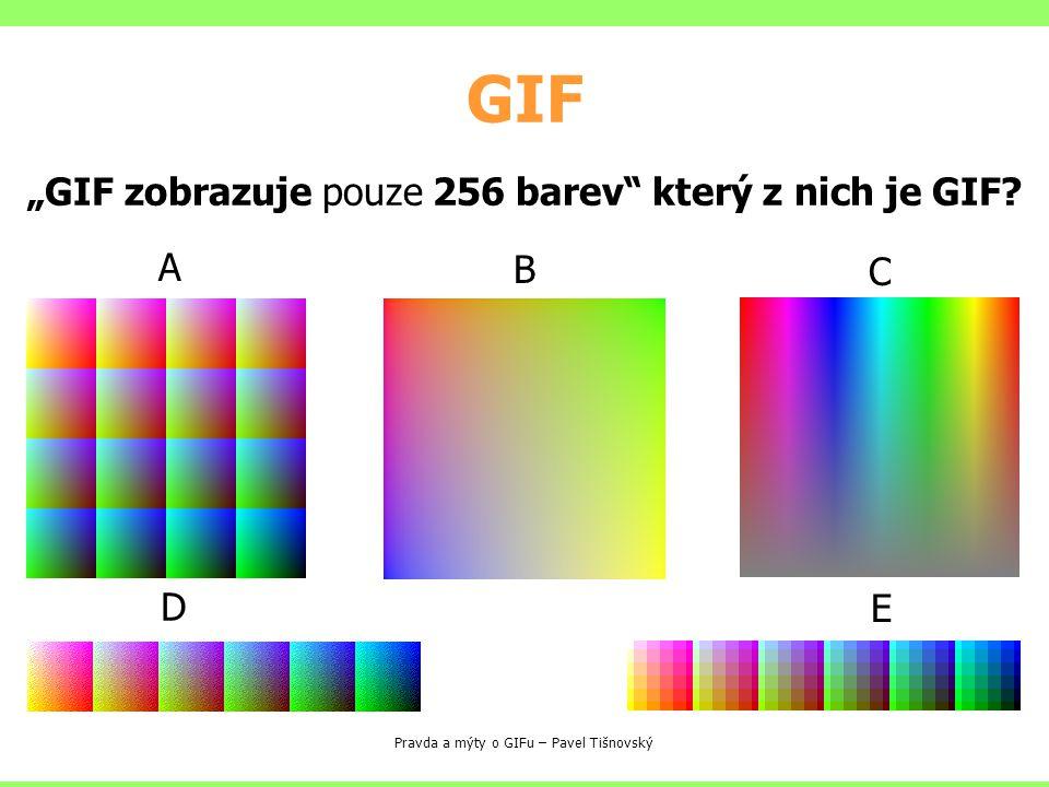 """GIF """"GIF zobrazuje pouze 256 barev který z nich je GIF A B C D E"""