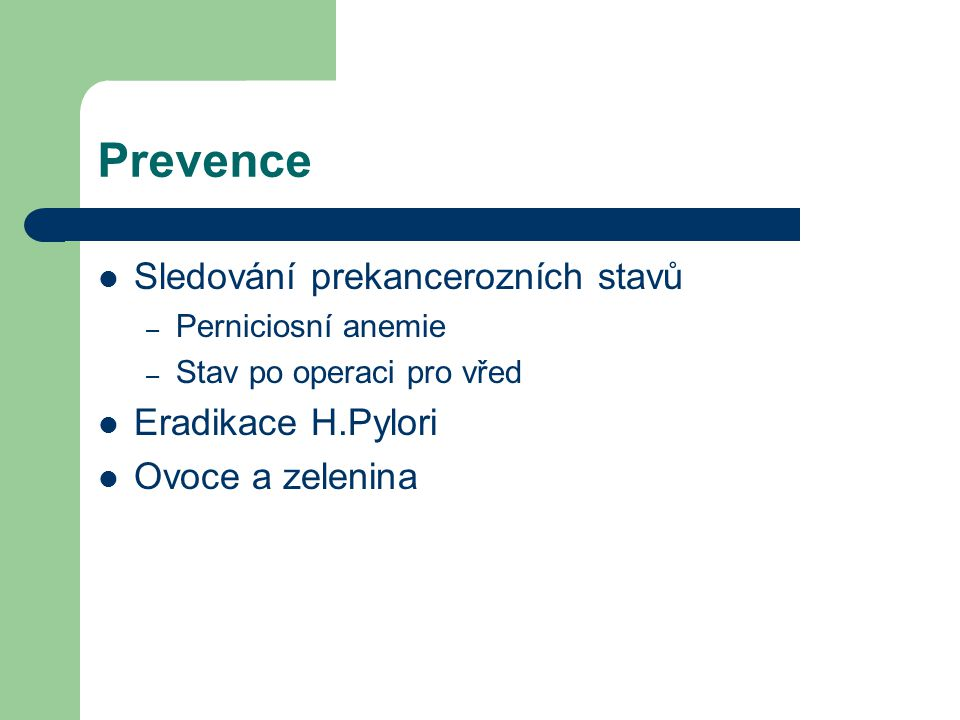 Prevence Sledování prekancerozních stavů Eradikace H.Pylori