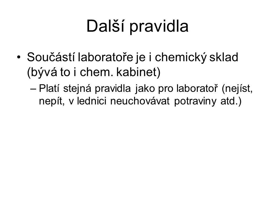 Další pravidla Součástí laboratoře je i chemický sklad (bývá to i chem. kabinet)