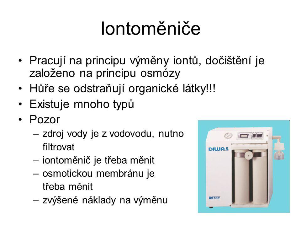 Iontoměniče Pracují na principu výměny iontů, dočištění je založeno na principu osmózy. Hůře se odstraňují organické látky!!!