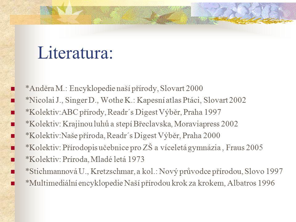 Literatura: *Anděra M.: Encyklopedie naší přírody, Slovart 2000